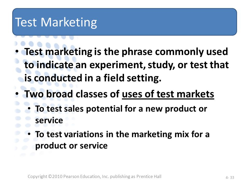 Test Marketing Test marketing is the phrase commonly used to indicate an experiment, study, or test that is conducted in a field setting. Two broad cl
