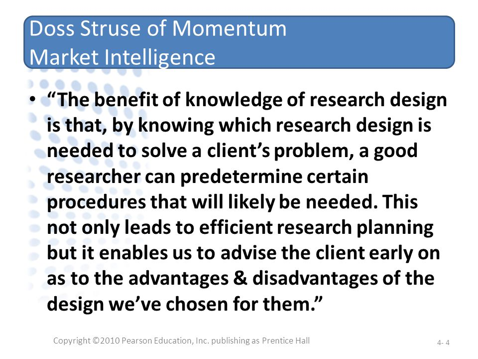 Doss Struse of Momentum Market Intelligence The benefit of knowledge of research design is that, by knowing which research design is needed to solve a