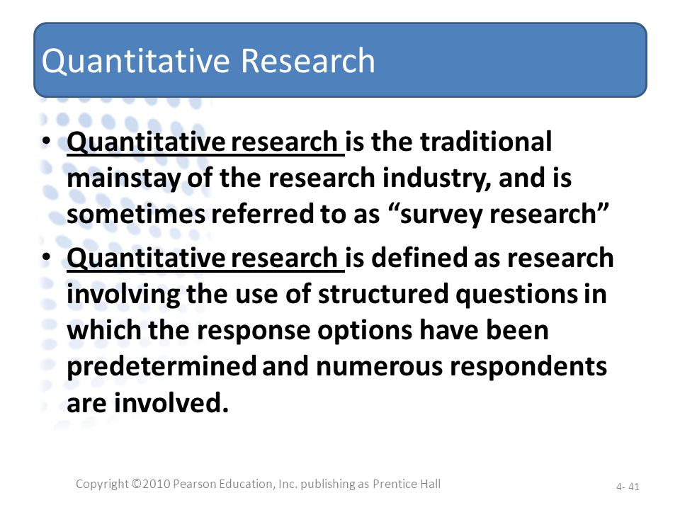 Quantitative Research Quantitative research is the traditional mainstay of the research industry, and is sometimes referred to as survey research Quan