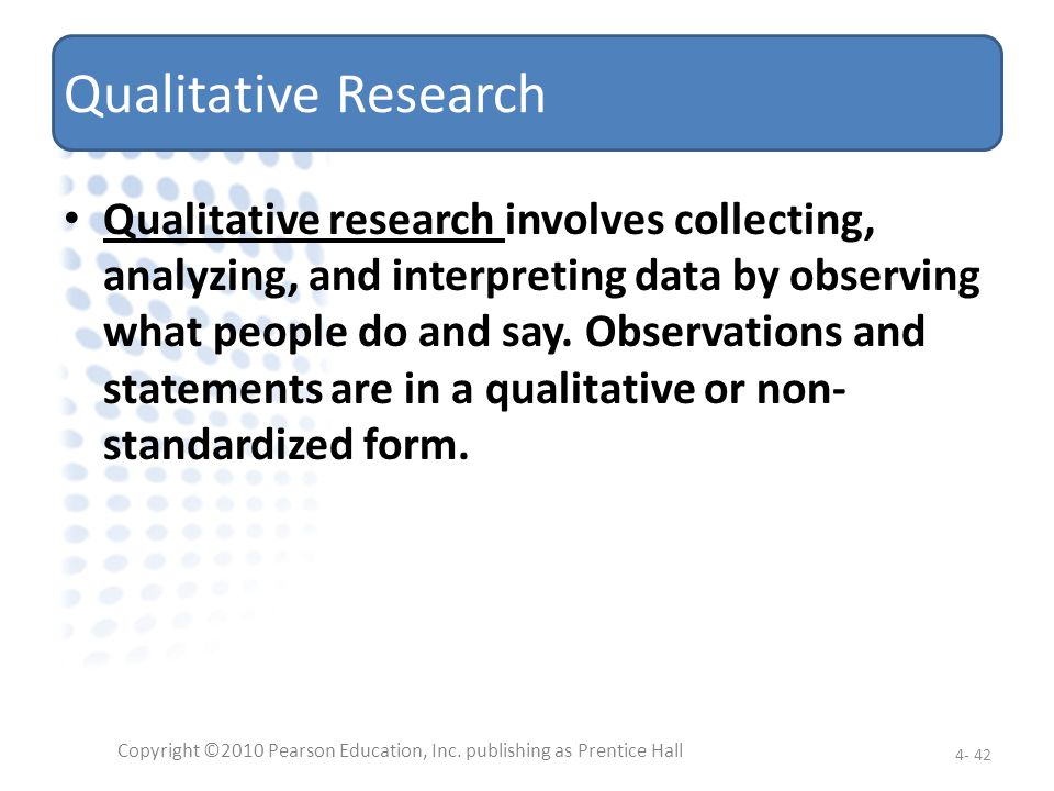 Qualitative Research Qualitative research involves collecting, analyzing, and interpreting data by observing what people do and say. Observations and