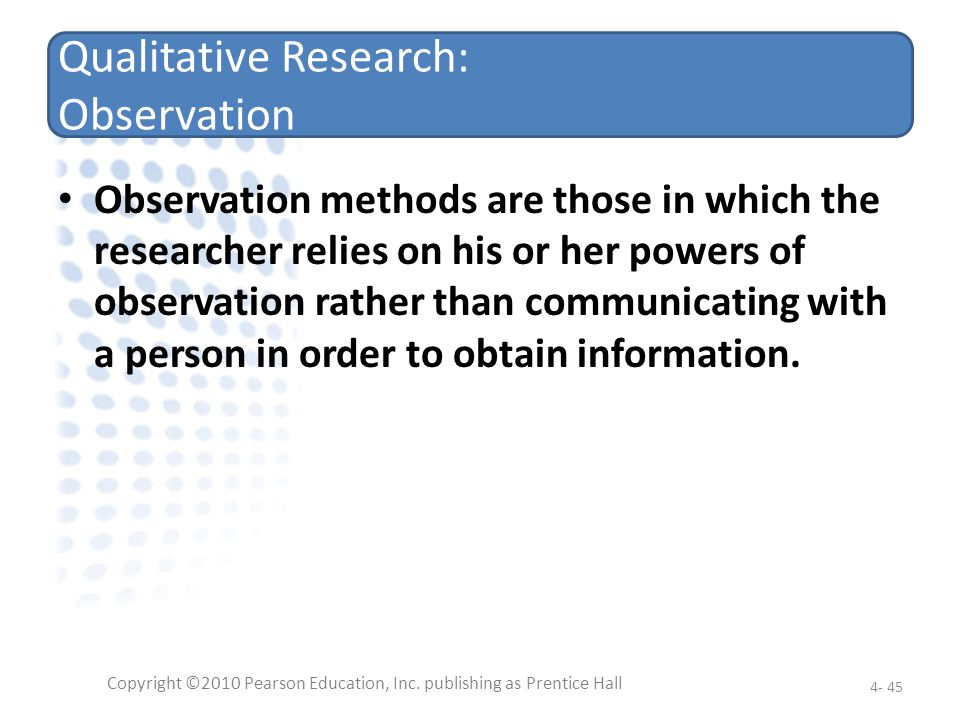 Qualitative Research: Observation Observation methods are those in which the researcher relies on his or her powers of observation rather than communi