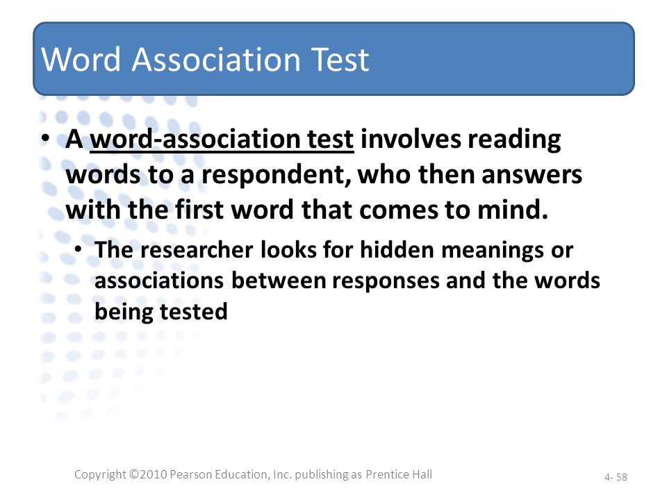Word Association Test A word-association test involves reading words to a respondent, who then answers with the first word that comes to mind. The res