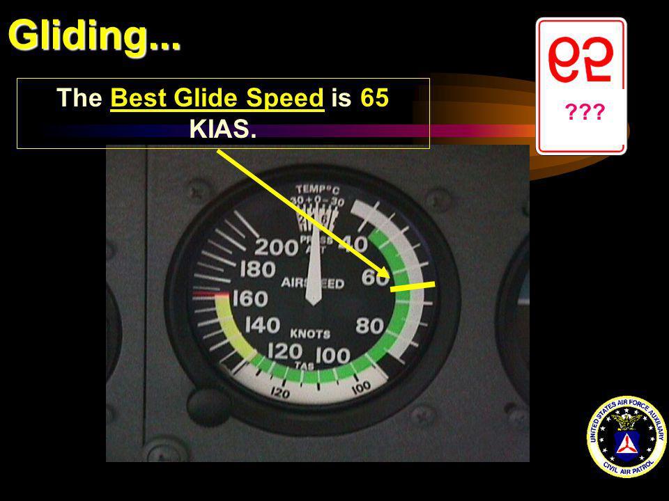 Gliding... ??? The Best Glide Speed is 65 KIAS.