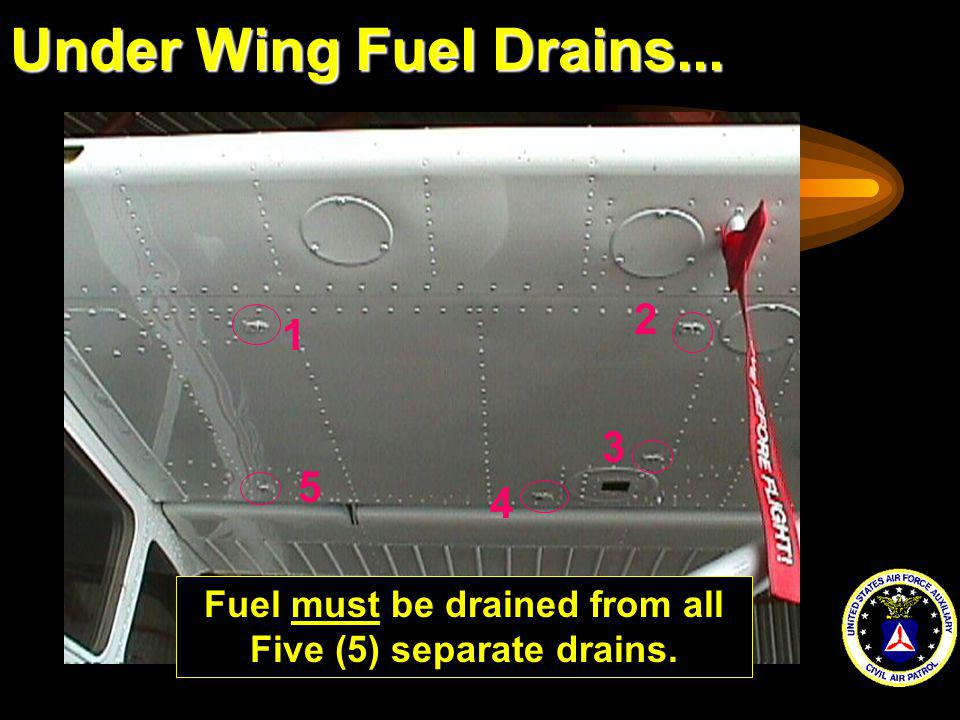 Under Wing Fuel Drains... 1 2 3 4 5 Fuel must be drained from all Five (5) separate drains.