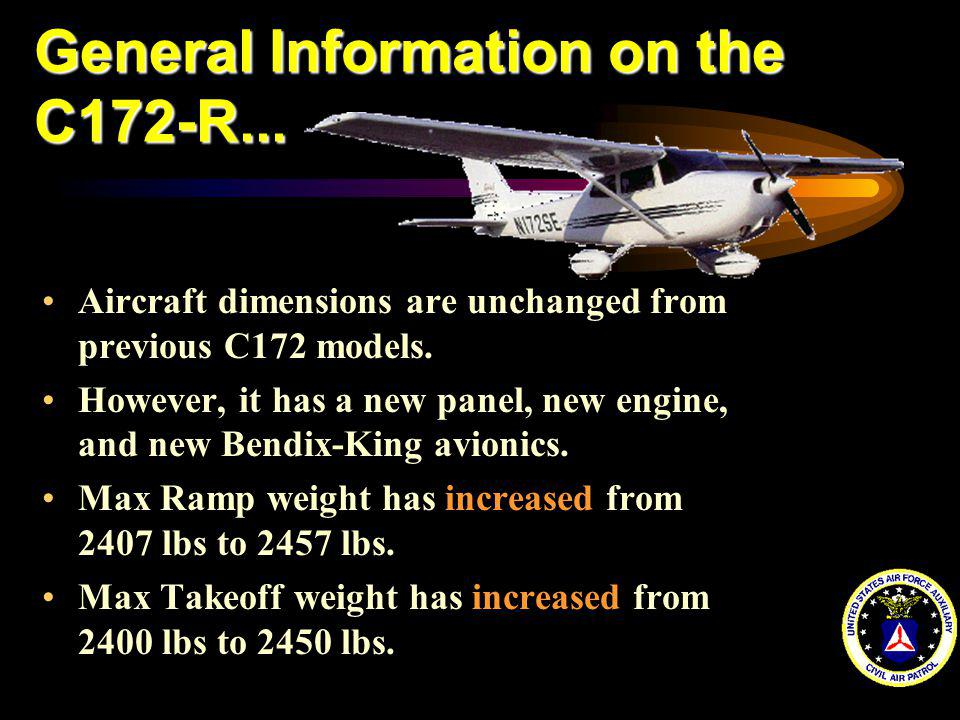 General Information on the C172-R... Aircraft dimensions are unchanged from previous C172 models. However, it has a new panel, new engine, and new Ben