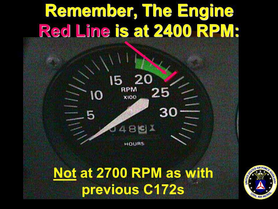 Remember, The Engine Red Line is at 2400 RPM: Not at 2700 RPM as with previous C172s