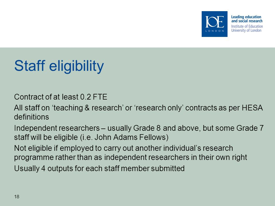 Staff eligibility Contract of at least 0.2 FTE All staff on teaching & research or research only contracts as per HESA definitions Independent researc
