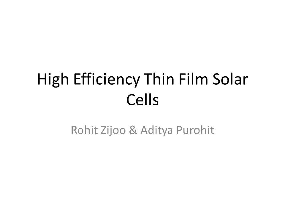 High Efficiency Thin Film Solar Cells Rohit Zijoo & Aditya Purohit