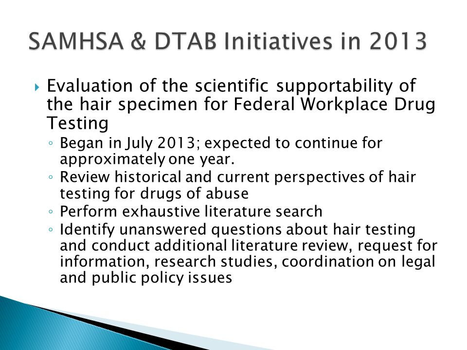 Evaluation of the scientific supportability of the hair specimen for Federal Workplace Drug Testing Began in July 2013; expected to continue for appro