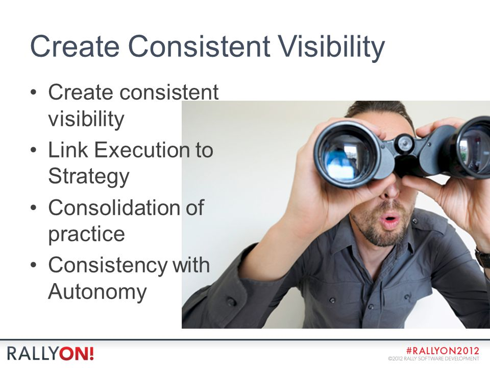 Create Consistent Visibility Create consistent visibility Link Execution to Strategy Consolidation of practice Consistency with Autonomy