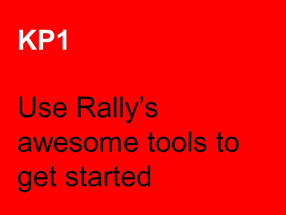 KP1 Use Rallys awesome tools to get started