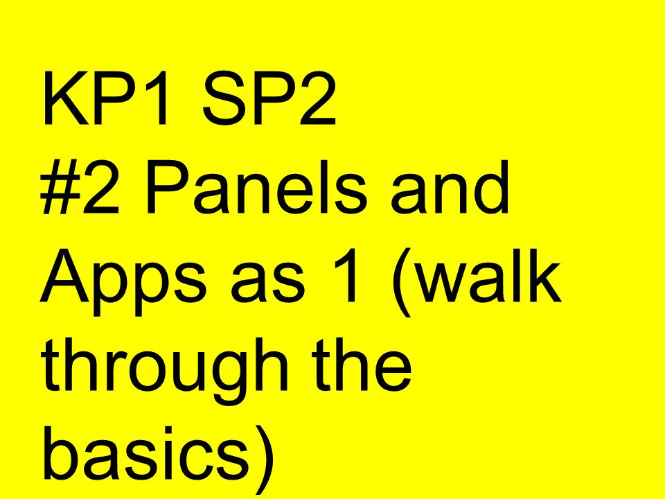 KP1 SP2 #2 Panels and Apps as 1 (walk through the basics)