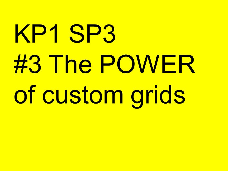 KP1 SP3 #3 The POWER of custom grids