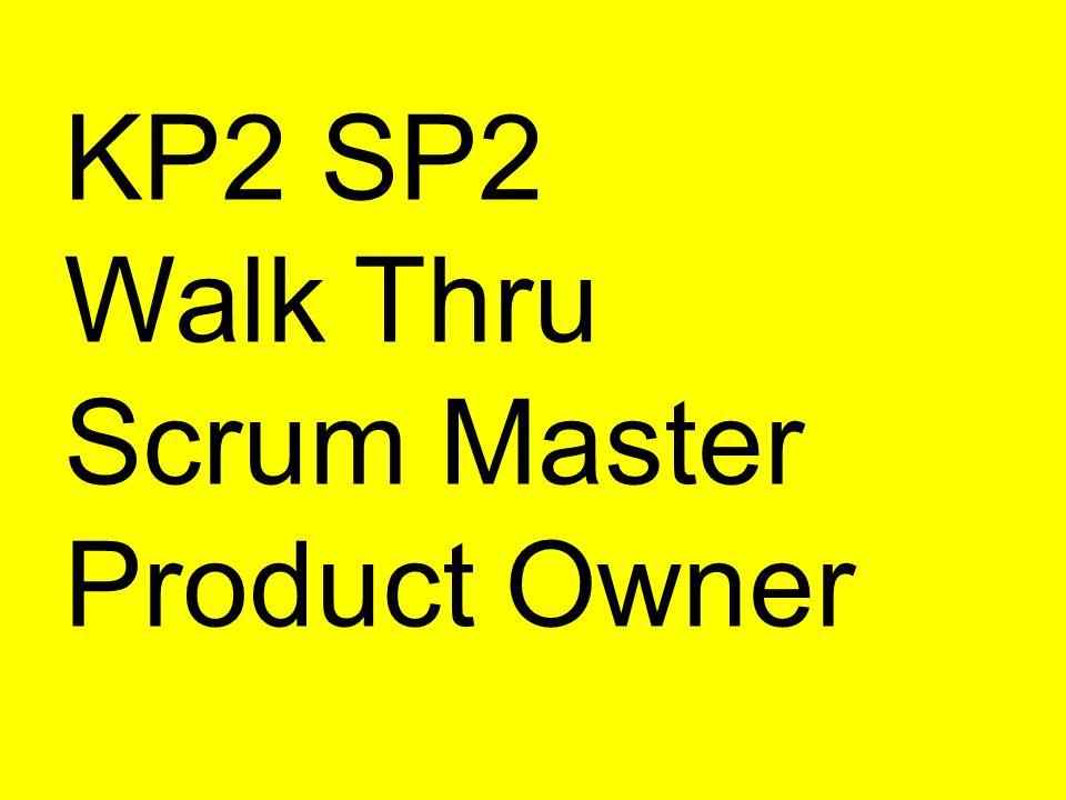 KP2 SP2 Walk Thru Scrum Master Product Owner