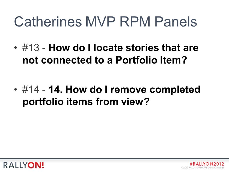 Catherines MVP RPM Panels #13 - How do I locate stories that are not connected to a Portfolio Item? #14 - 14. How do I remove completed portfolio item