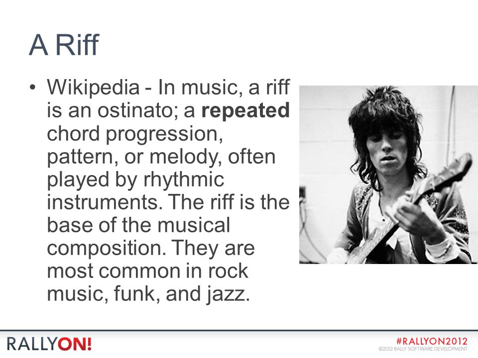 A Riff Wikipedia - In music, a riff is an ostinato; a repeated chord progression, pattern, or melody, often played by rhythmic instruments. The riff i