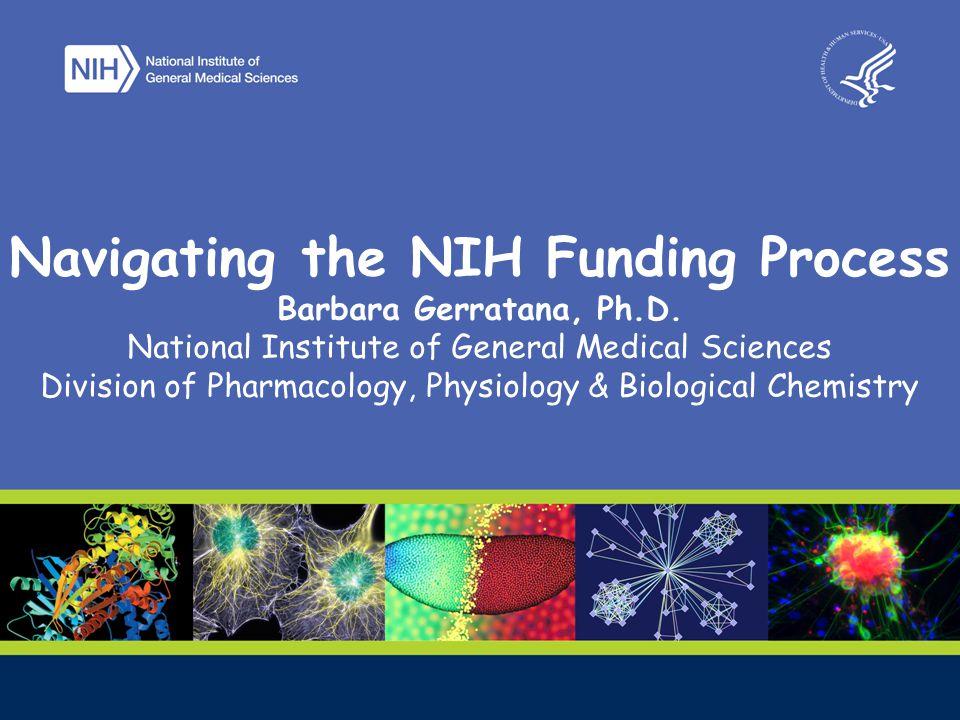 Navigating the NIH Funding Process Barbara Gerratana, Ph.D.