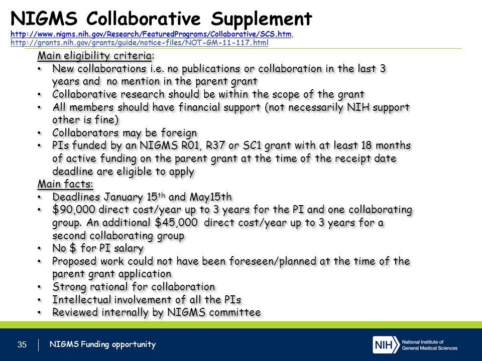 NIGMS Collaborative Supplement http://www.nigms.nih.gov/Research/FeaturedPrograms/Collaborative/SCS.htm, http://grants.nih.gov/grants/guide/notice-files/NOT-GM-11-117.html http://www.nigms.nih.gov/Research/FeaturedPrograms/Collaborative/SCS.htm 35 NIGMS Funding opportunity Main eligibility criteria: New collaborations i.e.