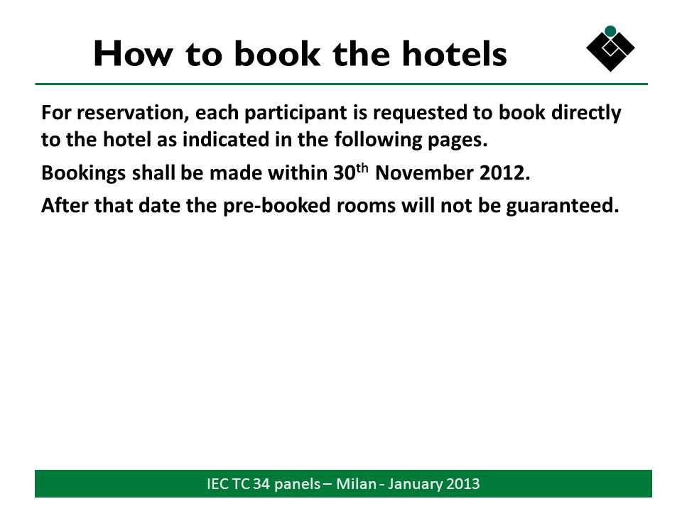 IEC TC 34 panels – Milan - January 2013 How to book the hotels For reservation, each participant is requested to book directly to the hotel as indicat