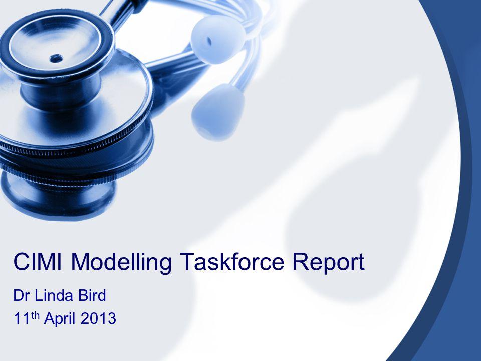 CIMI Modelling Taskforce Report Dr Linda Bird 11 th April 2013