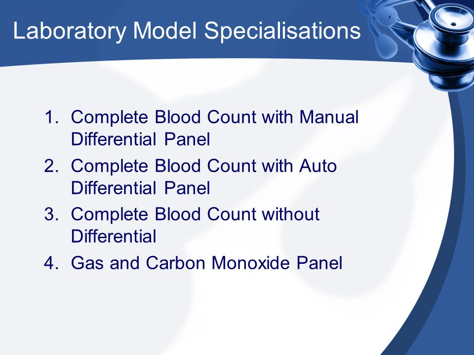 Laboratory Model Specialisations 1.Complete Blood Count with Manual Differential Panel 2.Complete Blood Count with Auto Differential Panel 3.Complete Blood Count without Differential 4.Gas and Carbon Monoxide Panel