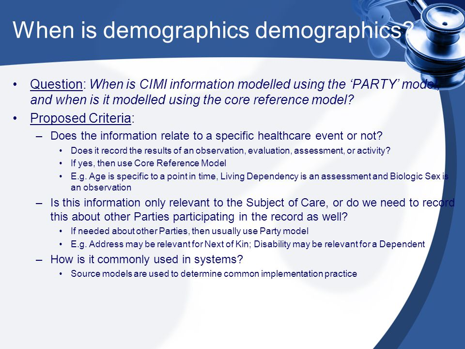 When is demographics demographics? Question: When is CIMI information modelled using the PARTY model, and when is it modelled using the core reference