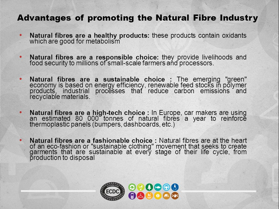 Advantages of promoting the Natural Fibre Industry Natural fibres are a healthy products: these products contain oxidants which are good for metabolis