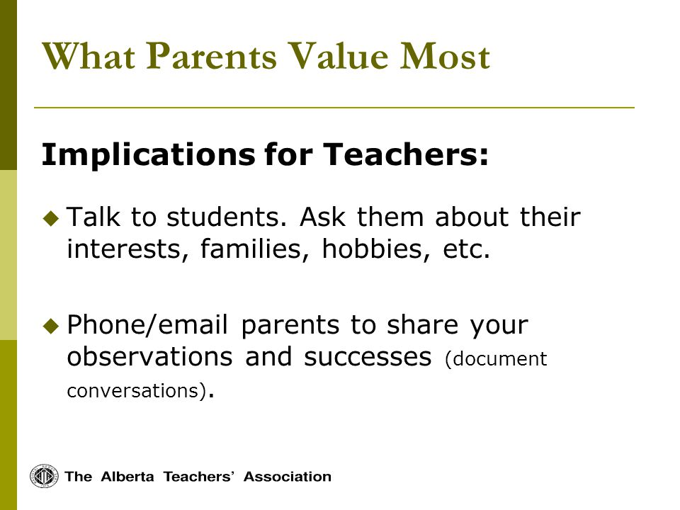 What Parents Value Most Implications for Teachers: Talk to students.