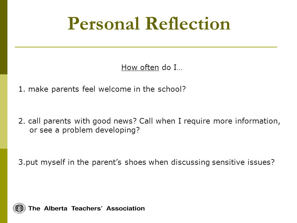 Personal Reflection How often do I… 1. make parents feel welcome in the school.