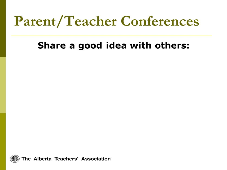 Parent/Teacher Conferences Share a good idea with others: