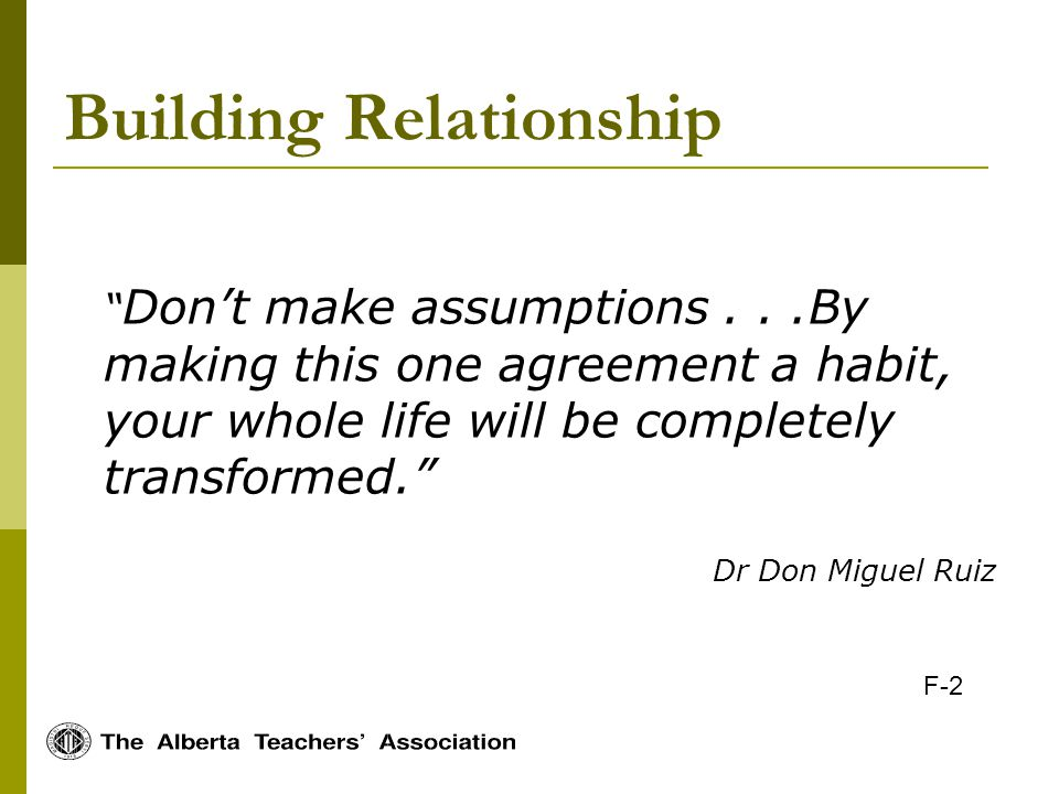 Building Relationship Dont make assumptions...By making this one agreement a habit, your whole life will be completely transformed.