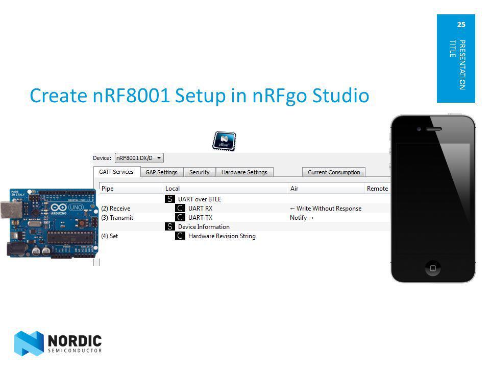 25 Create nRF8001 Setup in nRFgo Studio PRESENTATION TITLE