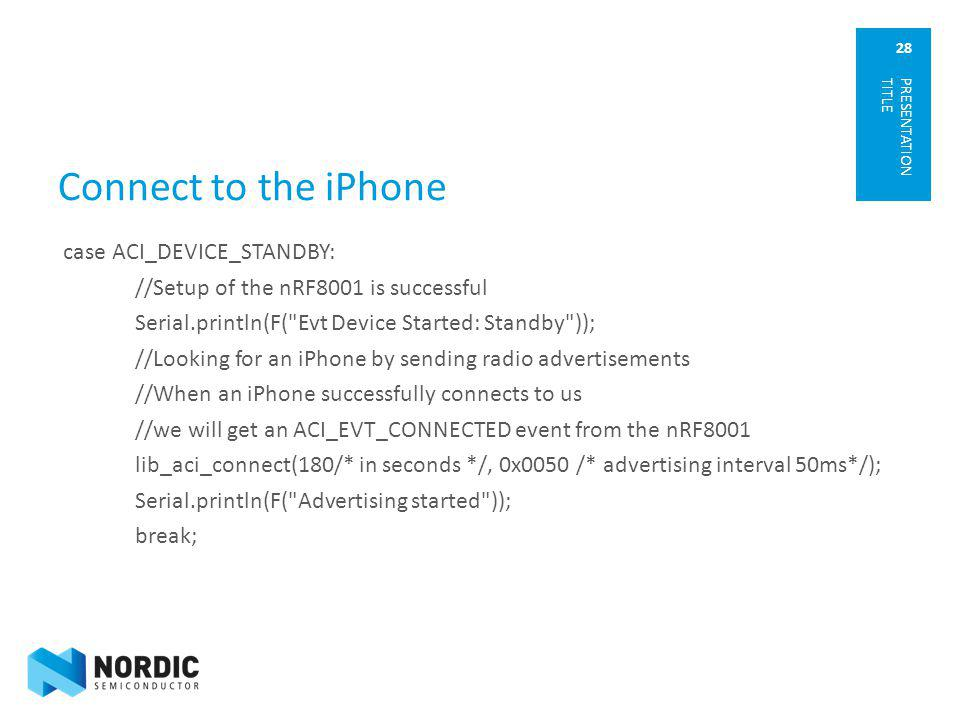28 Connect to the iPhone case ACI_DEVICE_STANDBY: //Setup of the nRF8001 is successful Serial.println(F(