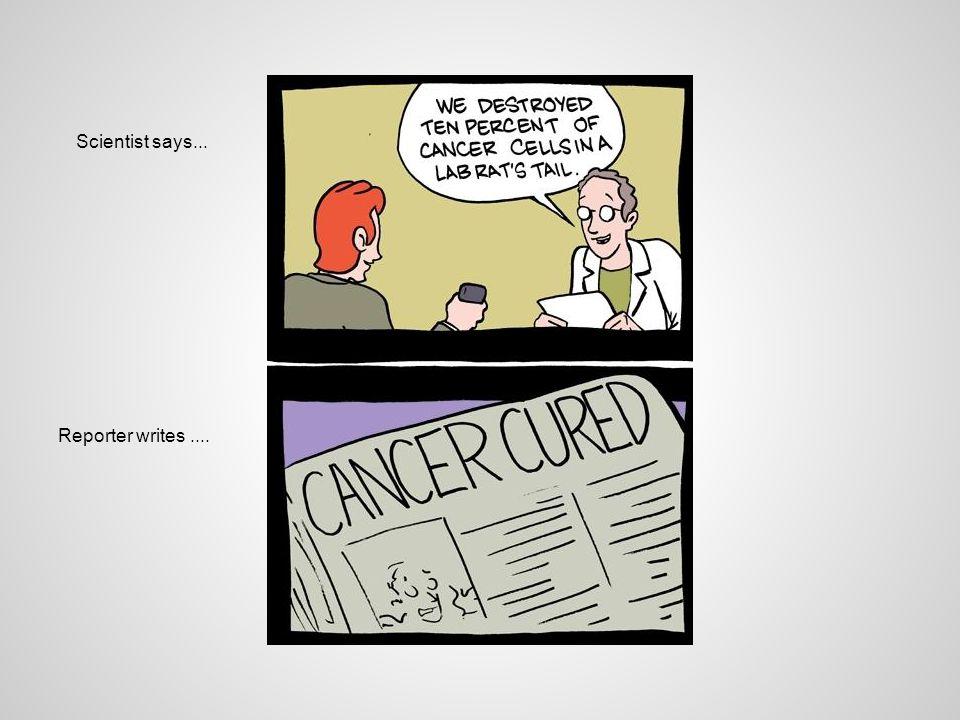 Scientist says... Reporter writes....