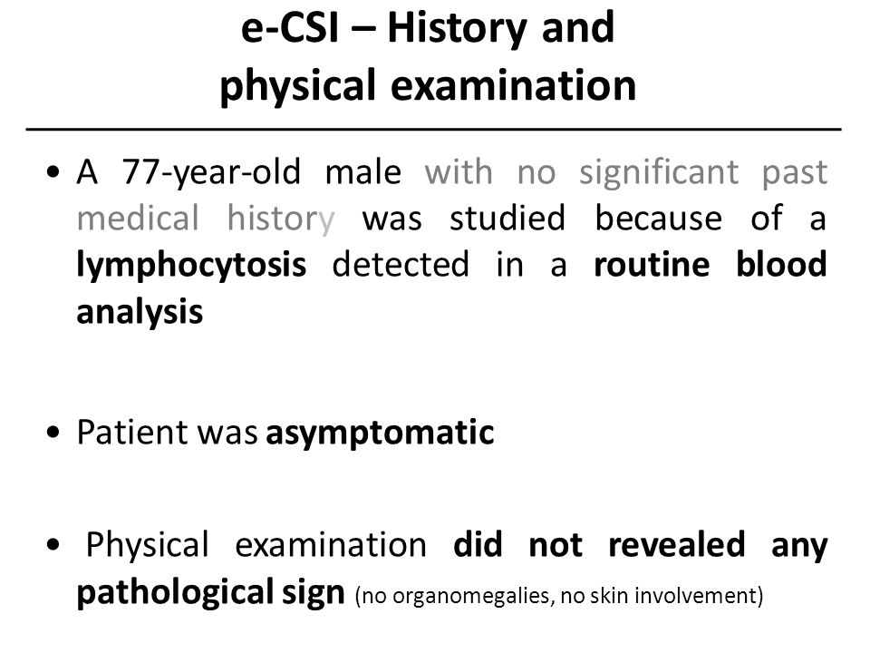 e-CSI – Peripheral blood cell counts CBCNormal range WBC: 14.6 x 10 9 /l (4.5 – 10.8) RBC: 4.35 x 10 12 /l(4.0 – 5.4) Hgb: 13.0 g/dl(12.0 – 18.0) Hct: 38.3 %(35.0 – 52.0) MCV: 88.1 fl(80.0 – 99.0) MCH: 29.9 pg(27.0 – 32.0) MCHC: 33.9 g/dl(31.5 – 36.0) RDW: 14.3%(10.5 – 14.5) Plts: 346 x 10 9 /l(150 – 450)