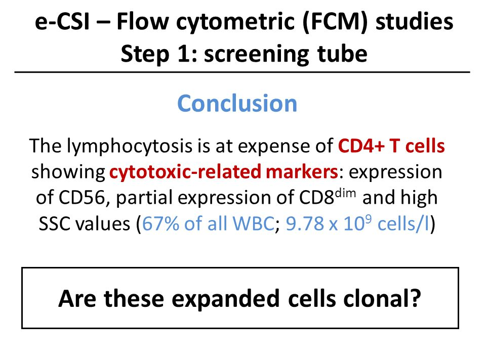 e-CSI – Flow cytometric (FCM) studies Step 1: screening tube Conclusion The lymphocytosis is at expense of CD4+ T cells showing cytotoxic-related mark
