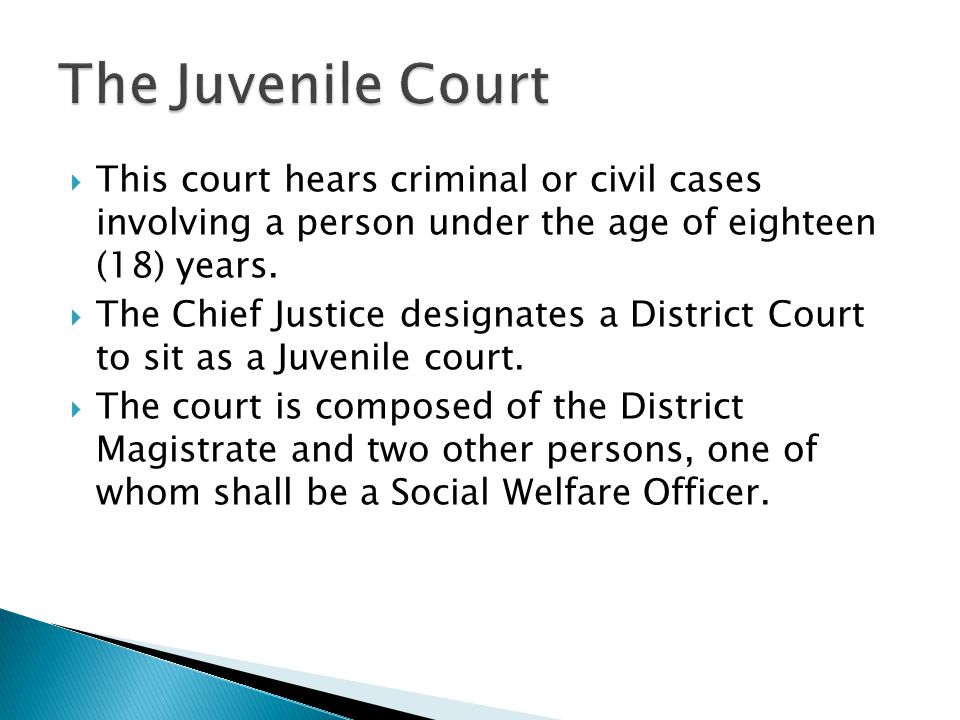 This court hears criminal or civil cases involving a person under the age of eighteen (18) years. The Chief Justice designates a District Court to sit