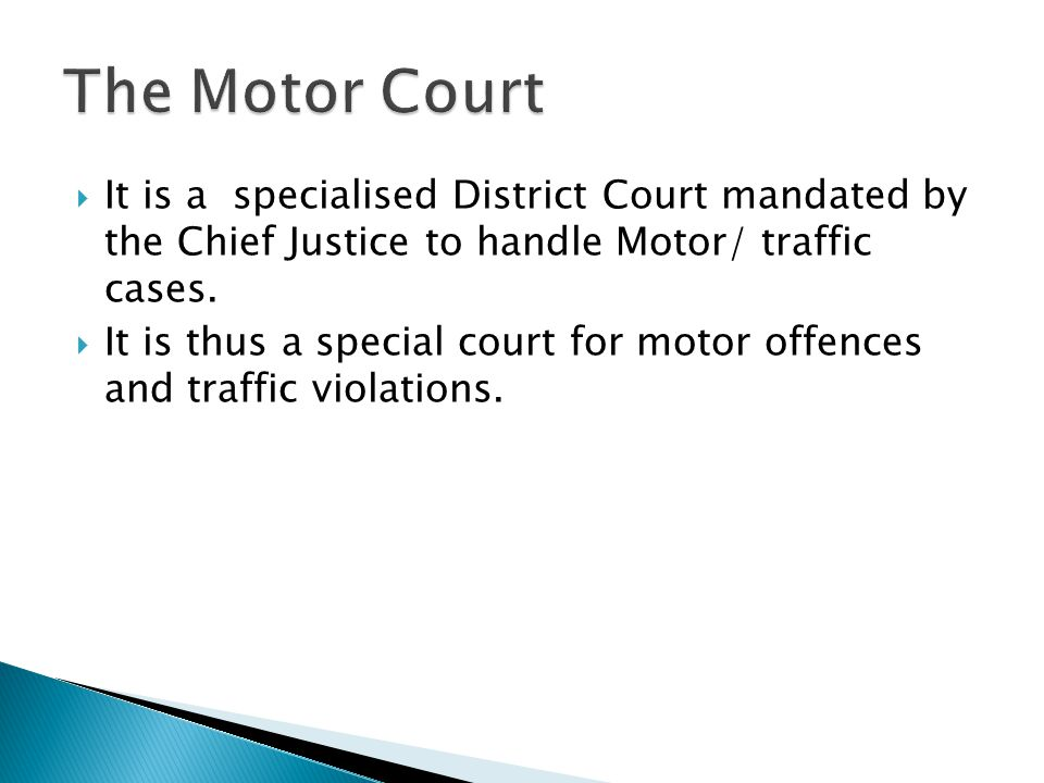 It is a specialised District Court mandated by the Chief Justice to handle Motor/ traffic cases. It is thus a special court for motor offences and tra