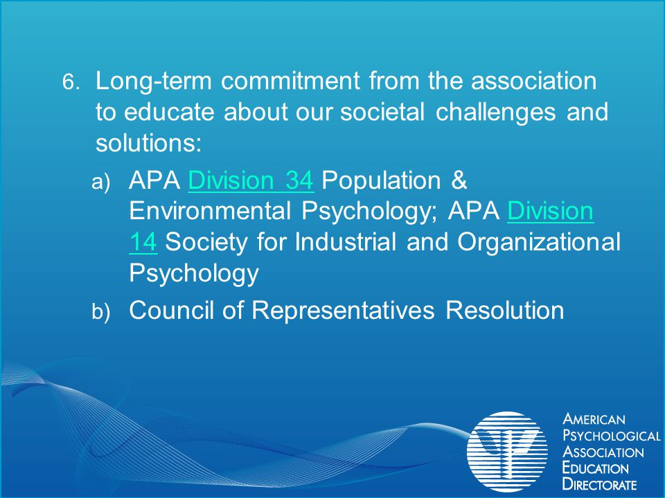 6. Long-term commitment from the association to educate about our societal challenges and solutions: a) APA Division 34 Population & Environmental Psy