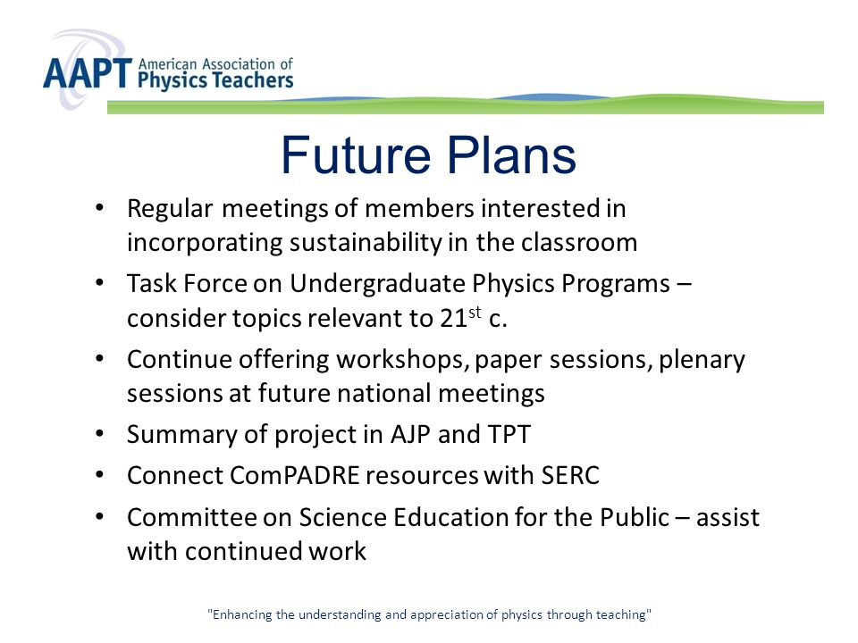 Future Plans Regular meetings of members interested in incorporating sustainability in the classroom Task Force on Undergraduate Physics Programs – consider topics relevant to 21 st c.