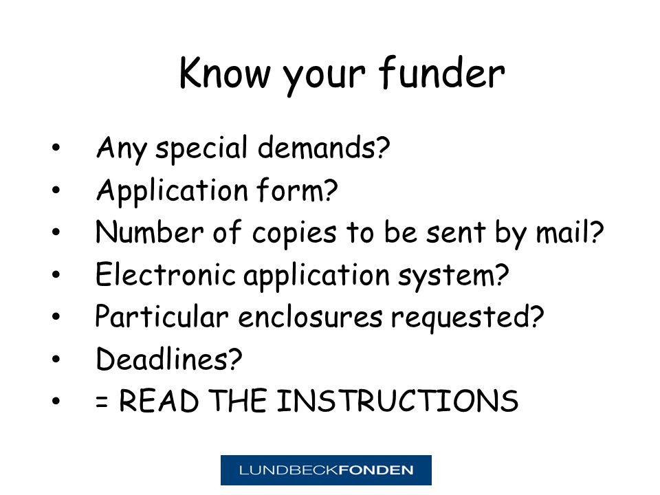 Know your funder Any special demands. Application form.