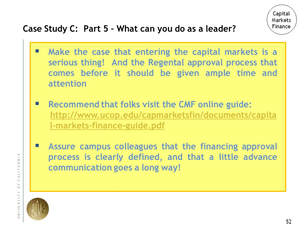 52 U N I V E R S I T Y O F C A L I F O R N I A Case Study C: Part 5 – What can you do as a leader.