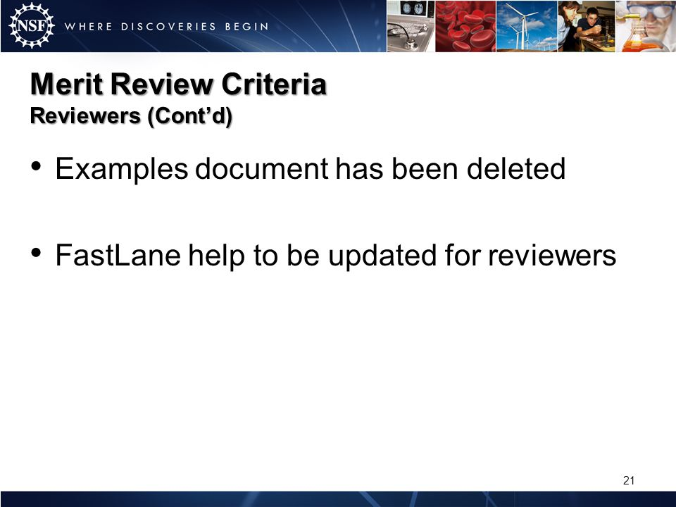 Merit Review Criteria Reviewers (Contd) Examples document has been deleted FastLane help to be updated for reviewers 21