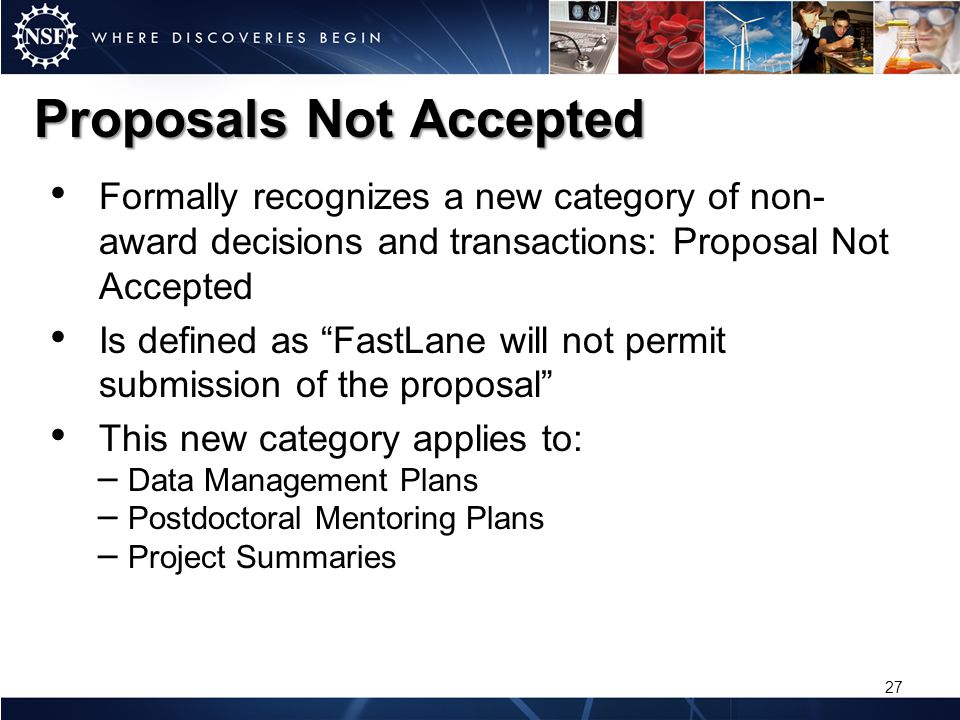 Proposals Not Accepted Formally recognizes a new category of non- award decisions and transactions: Proposal Not Accepted Is defined as FastLane will