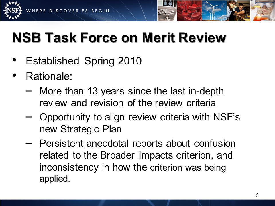 Task Force used input from the community to revise the description of the review criteria and underlying principles Presented the final report to the National Science Board on December 13, 2011 Final Report 6