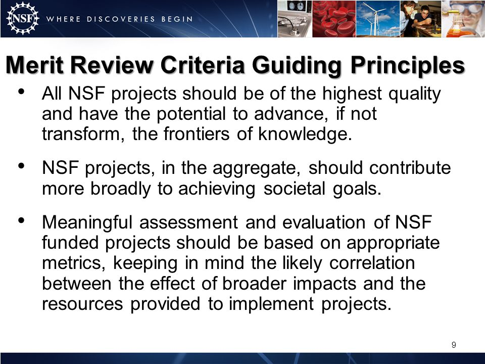 Merit Review Criteria Reviewers Guiding Principles, Revised Review Criteria, and five review elements incorporated into GPG Chapter III Reviewer and Panelist Letters –Give due diligence to the three Merit Review Principles –Evaluate against the two Merit Review Criteria –Consider the five review elements in the review of both criteria Panel and Proposal Review Form in FastLane –Updated to incorporate consideration of review elements in addressing the two criteria –Text box added for reviewers to address solicitation- specific criteria 20