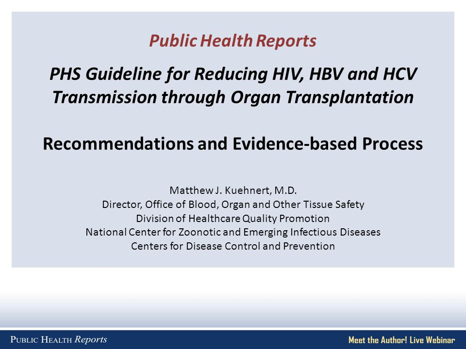 PHS Guideline for Reducing HIV, HBV and HCV Transmission through Organ Transplantation Recommendations and Evidence-based Process Matthew J.