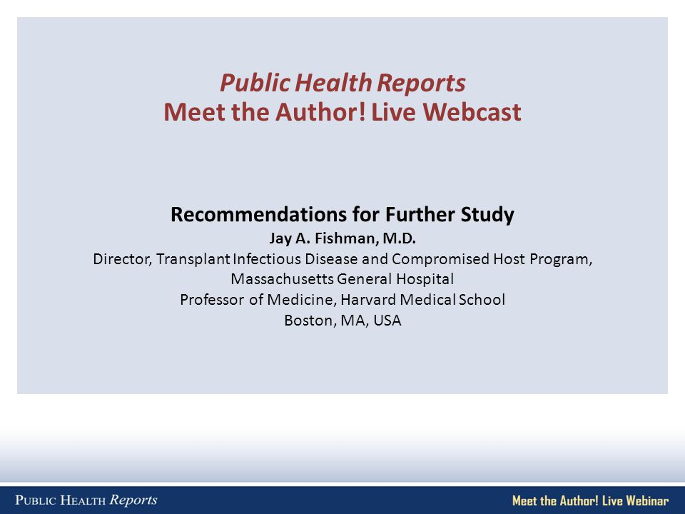Recommendations for Further Study Jay A. Fishman, M.D.