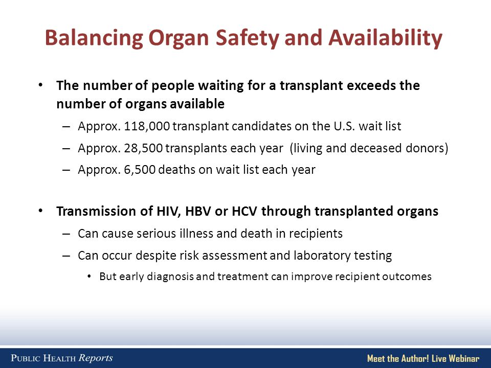 Balancing Organ Safety and Availability The number of people waiting for a transplant exceeds the number of organs available – Approx.
