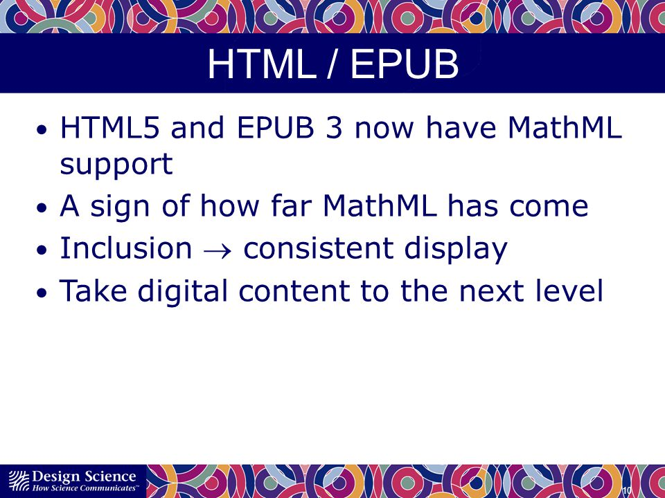 HTML / EPUB HTML5 and EPUB 3 now have MathML support A sign of how far MathML has come Inclusion consistent display Take digital content to the next level 10